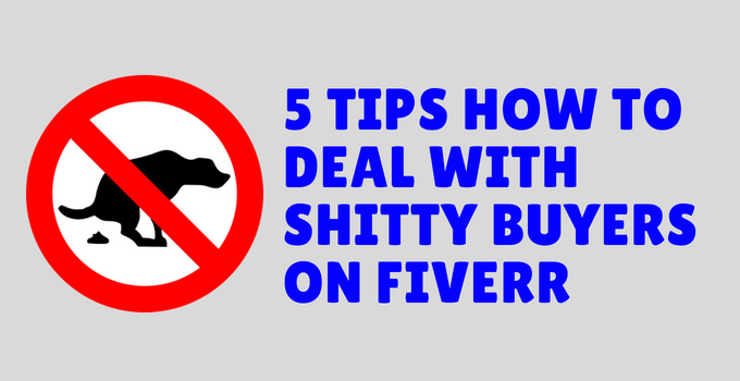 5 Tips How to Deal with Shitty Buyers on Fiverr